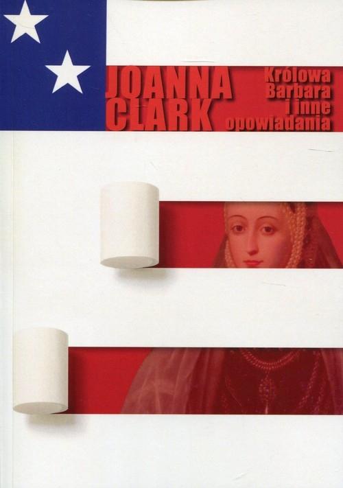Królowa Barbara i inne opowiadania Clark Joanna