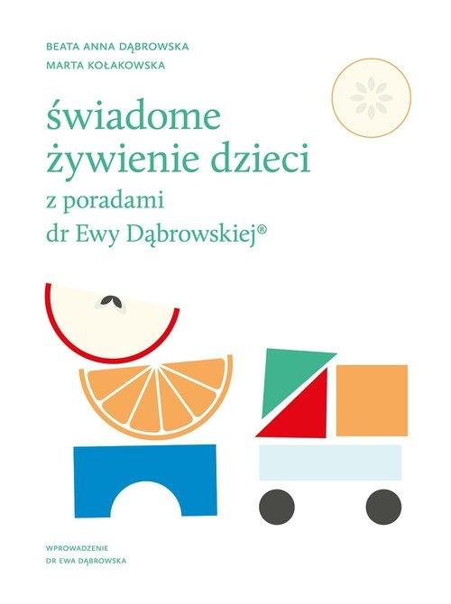 Świadome żywienie dzieci z poradami dr Ewy Dąbrowskiej Dąbrowska Beata, Kołakowska Marta