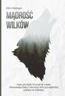 Mądrość wilków O tym, jak myślą i troszczą się o siebie. Radinger Elli H.