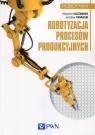 Robotyzacja procesów produkcyjnych Kaczmarek Wojciech, Panasiuk Jarosław