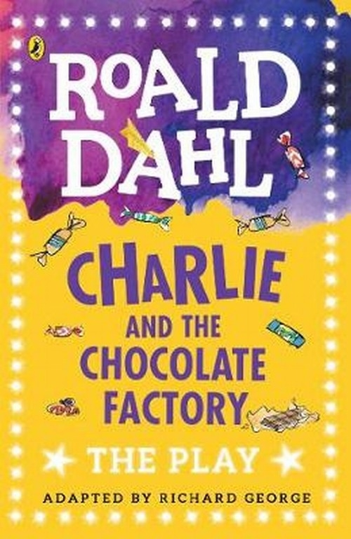 Charlie and the Chocolate Factory The Play Dahl Roald