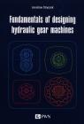 Fundamentals of designing hydraulic gear machines Stryczek Jarosław