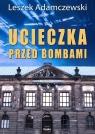 Ucieczka przed bombami Adamczewski Leszek