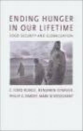 Ending Hunger in Our Lifetime Mark W. Rosegrant, Philip G. Pardey, Benjamin Senauer