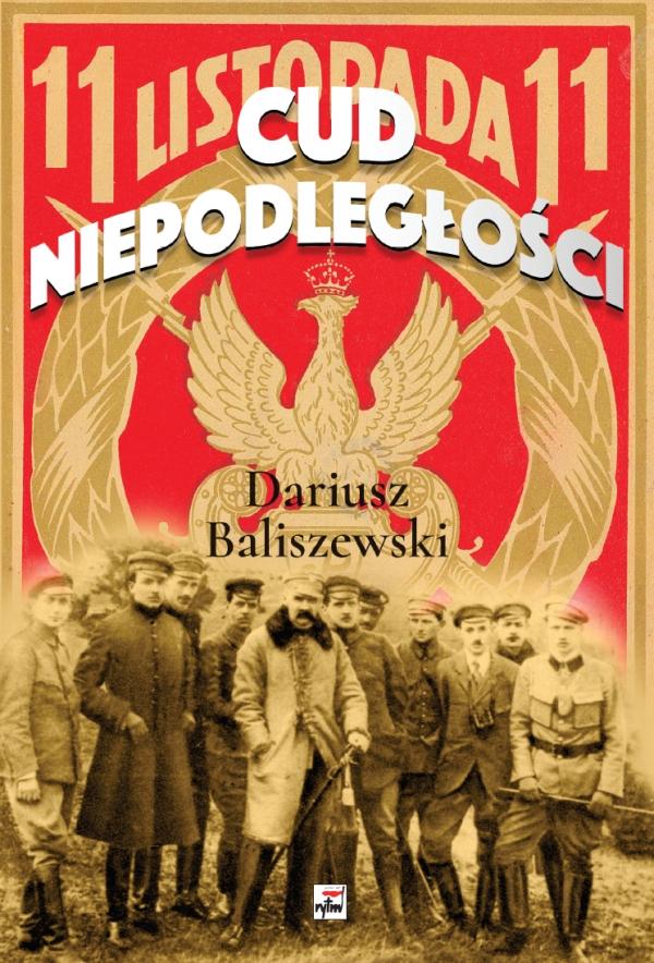 Cud Niepodległości. Polska wybuchła Baliszewski Dariusz