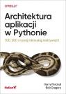 Architektura aplikacji w Pythonie. TDD, DDD i rozwój mikrousług Percival Harry, Gregory Bob