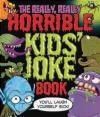 The Really, Really Horrible Kids' Joke Book Karen King