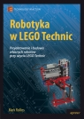 Robotyka w Lego Technic. Projektowanie i budowanie własnych robotów MARK ROLLINS