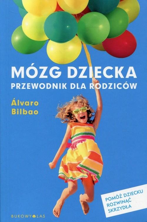 Mózg dziecka Przewodnik dla rodziców Bilbao Alvaro