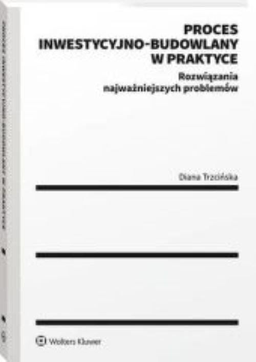 Proces inwestycyjno-budowlany w praktyce Trzcińska Diana