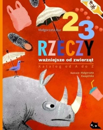 23 rzeczy ważniejsze od zwierząt Katalog od A do Z Małgorzata Kur, Małgorzata Kwapińska