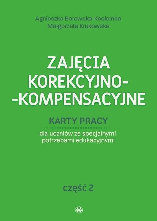 Zajęcia korekcyjno-kompensacyjne Karty pracy Część 2 Borowska-Kociemba Agnieszka, Krukowska Małgorzata