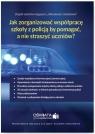Jak zorganizować współpracę szkoły z policją, by pomagać, a nie straszyć Celuch Małgorzata, Winczewska Bożena, Zaleśny Leszek