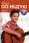 Klucz do muzyki 6. Ćwiczenia dla szkoły podstawowej