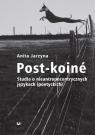 Post-koiné Studia o nieantropocentrycznych językach (poetyckich) Jarzyna Anita