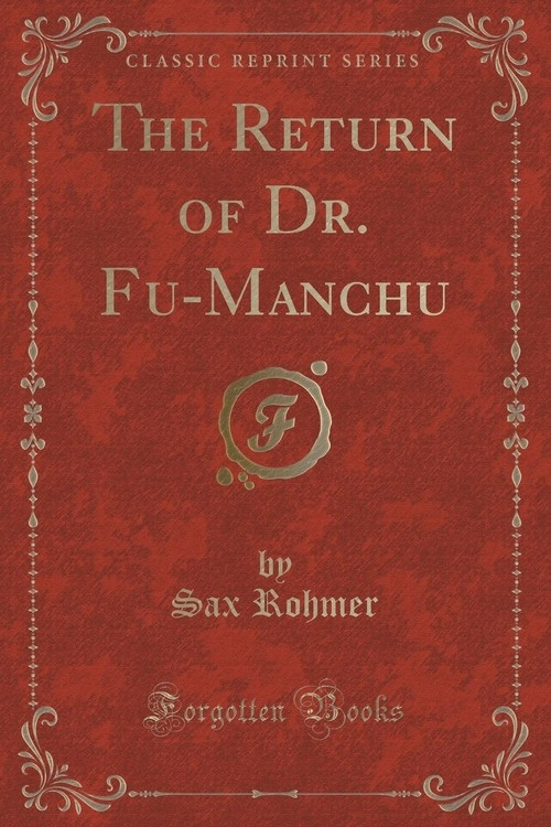 The Return of Dr. Fu-Manchu (Classic Reprint) Rohmer Sax