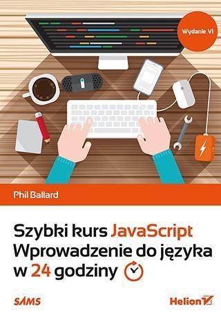 Szybki kurs JavaScript Wprowadzenie do języka w 24 godziny Ballard Phil
