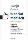 Twoja firma w social mediach Podręcznik marketingu internetowego dla Żukowski Marcin