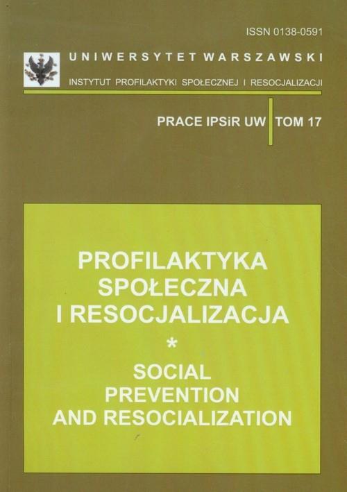 Profilaktyka społeczna i resocjalizacja Tom 17