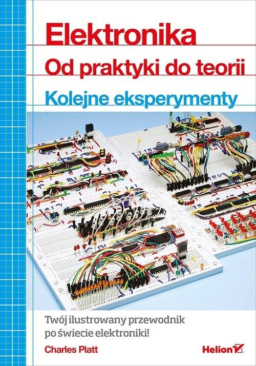 Elektronika Od praktyki do teorii Kolejne eksperymenty Charles Platt