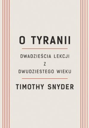 O tyranii. Dwadzieścia lekcji z dwudziestego wieku Timothy Snyder