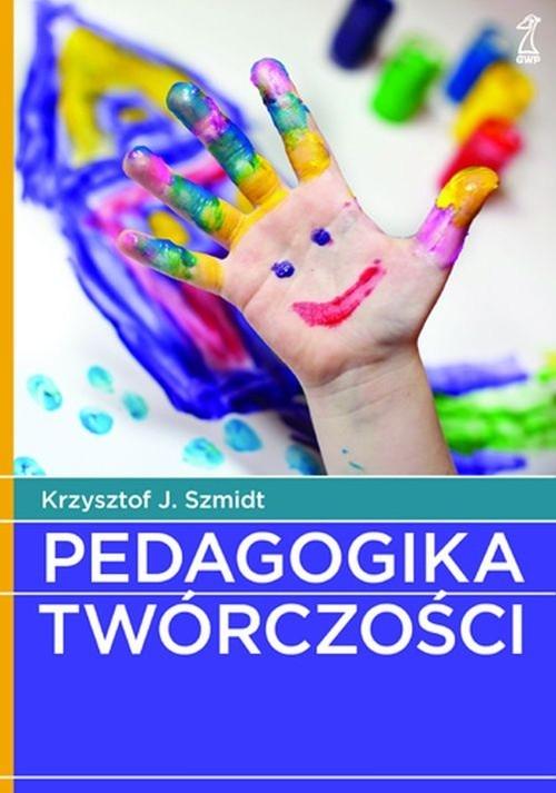 Pedagogika twórczości Szmidt Krzysztof J.