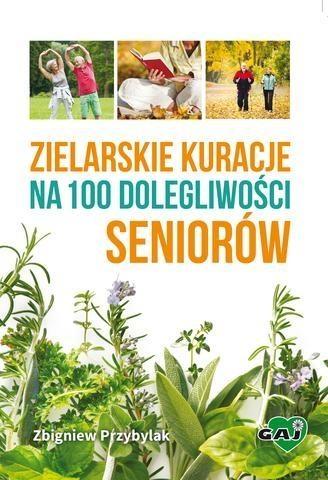 Zielarskie kuracje na 100 dolegliwości seniorów Przybylak Zbigniew