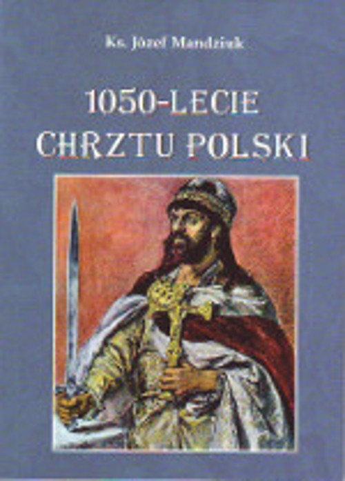 1050-lecie Chrztu Polski Mandziuk Józef
