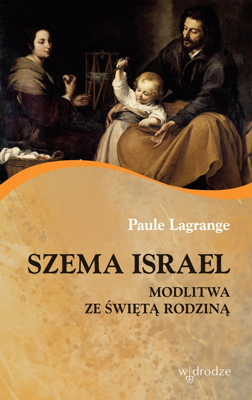 Szema Israel Modlitwa ze Świętą Rodziną Lagrange Paule