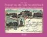 Poznań na starych pocztówkach Posen auf alten Postkarten - Poznań in Zaus Jan S.
