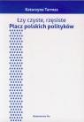 Łzy czyste rzęsiste Płacz polskich polityków  Tarmas Katarzyna