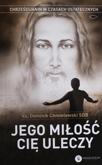 Jego miłość Cię uleczy w.II ks. Dominik Chmielewski SDB