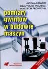 Pomiary gwintów w budowie maszyn Malinowski Jan, Jakubiec Władysław, Płowucha Wojciech