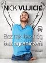 Bez rąk bez nóg bez ograniczeń! (audiobook) Vujicic Nick