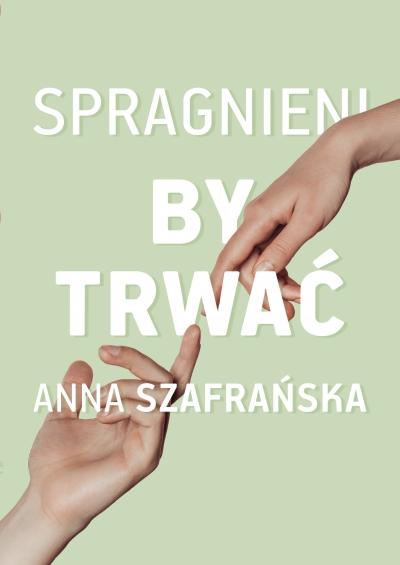 Spragnieni, by trwać Anna Szafrańska