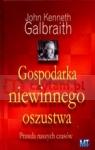 Gospodarka niewinnego oszustwa Prawda naszych czasów Galbraith Kenneth John