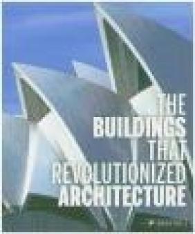 Buildings That Revolutionized Architecture