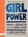 GIRL POWER Opowieści dla dziewczyn które chcą zdobyć świat Paul Caroline