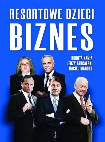 Resortowe Dzieci. Biznes Dorota Kania, Jerzy Targalski, Maciej Marosz