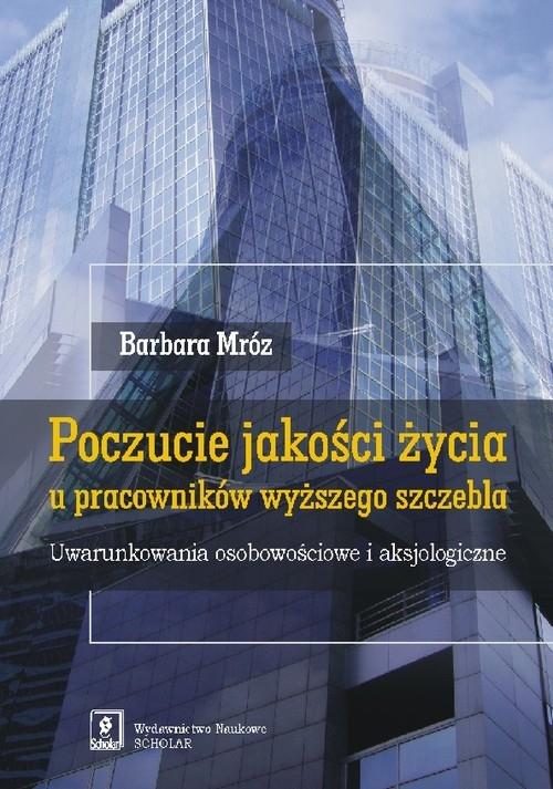 Poczucie jakości życia u pracowników wyższego szczebla Mróz Barbara