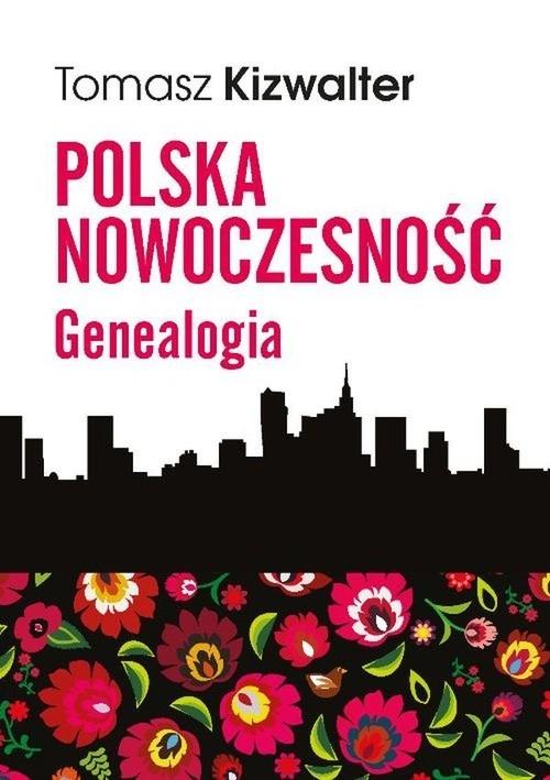Polska nowoczesność Genealogia Kizwalter Tomasz