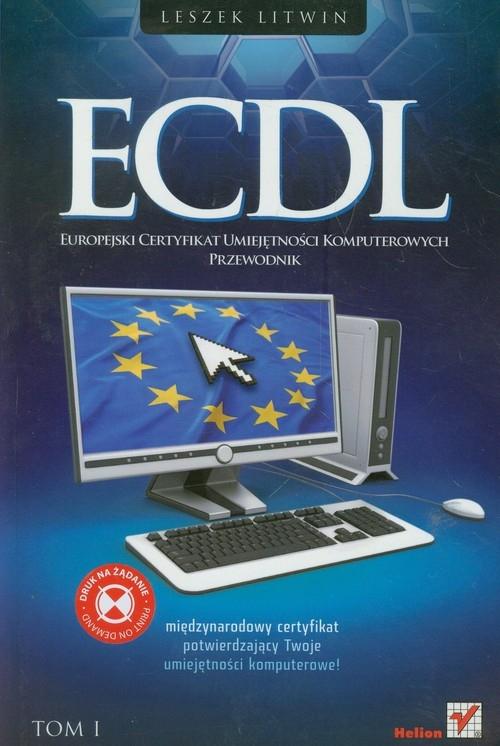 ECDL Europejski Certyfikat Umiejętności Komputerowych Przewodnik t.1 Litwin Leszek