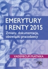 Emerytury i renty 2015 Zmiany, dokumentacja, obowiązki pracodawcy