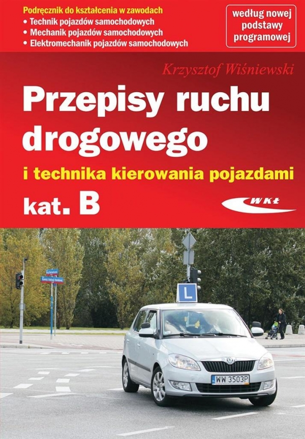 Przepisy ruchu drogowego i technika kierowania pojazdami kategorii B Wiśniewski Krzysztof