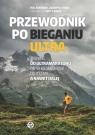 Przewodnik po bieganiu ultraTrening do ultramaratonu od 50 kilometrów do Koerner Hal, Chase Adam W.