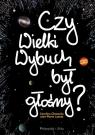 Czy Wielki Wybuch był głośny ? 11 rozmów o historii i życiu Głowacka Karolina, Lasota Jean-Pierre