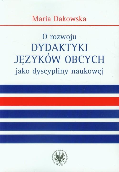 O rozwoju dydaktyki języków obcych jako dyscypliny naukowej Dakowska Maria