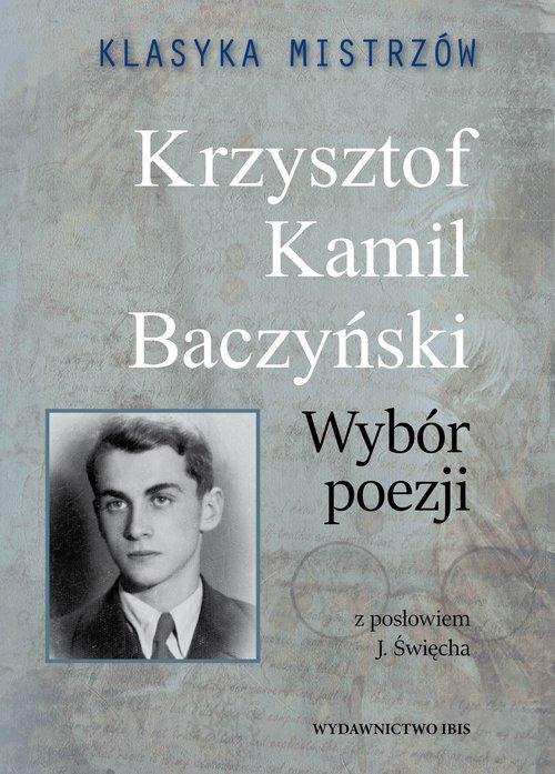 Klasyka mistrzów Krzysztof Kamil Baczyński Wybór poezji Baczyński Krzysztof Kamil