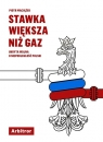 Stawka większa niż gaz Piotr Maciążek