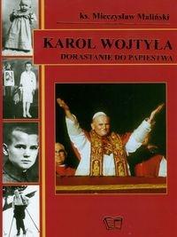 Karol Wojtyła Dorastanie do papiestwa Maliński Mieczysław